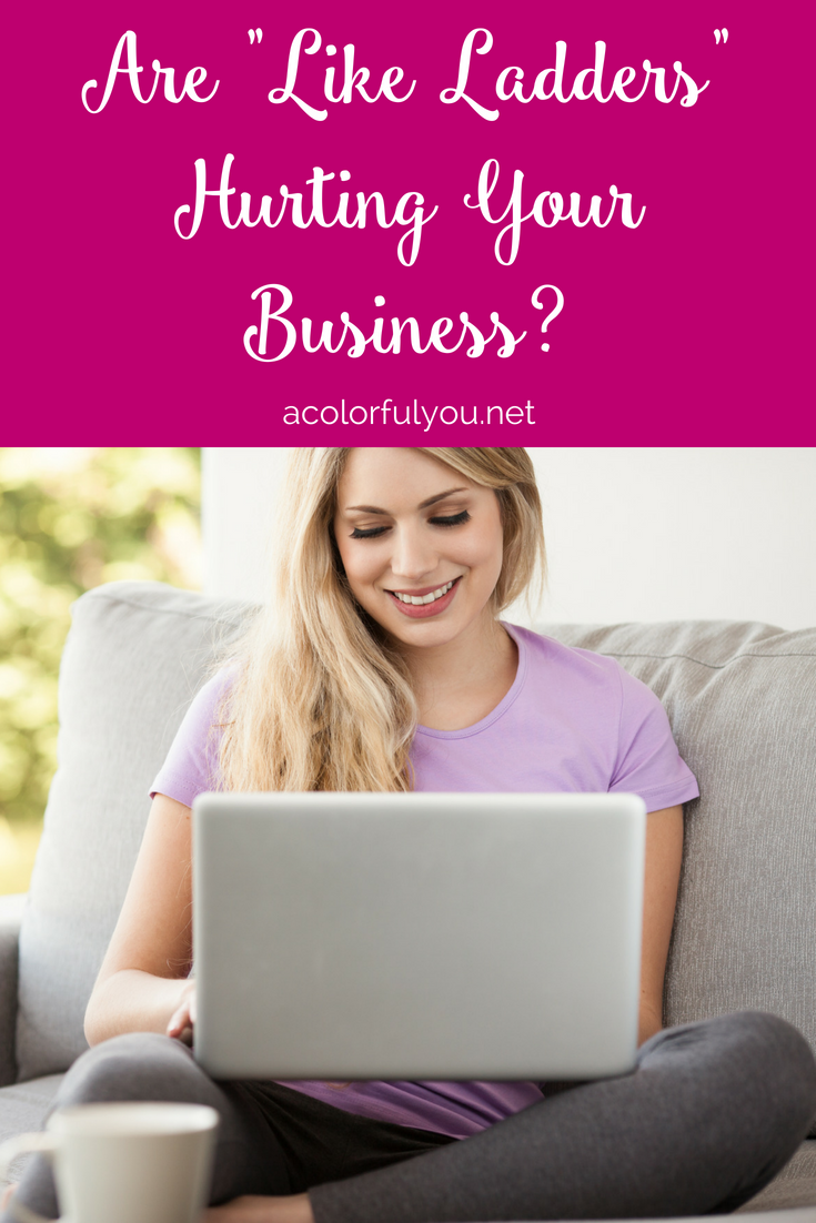 """Are """"like ladders"""" hurting your business? Find out what they and how they could be hurting you not helping you. acolorfulyou.net"""