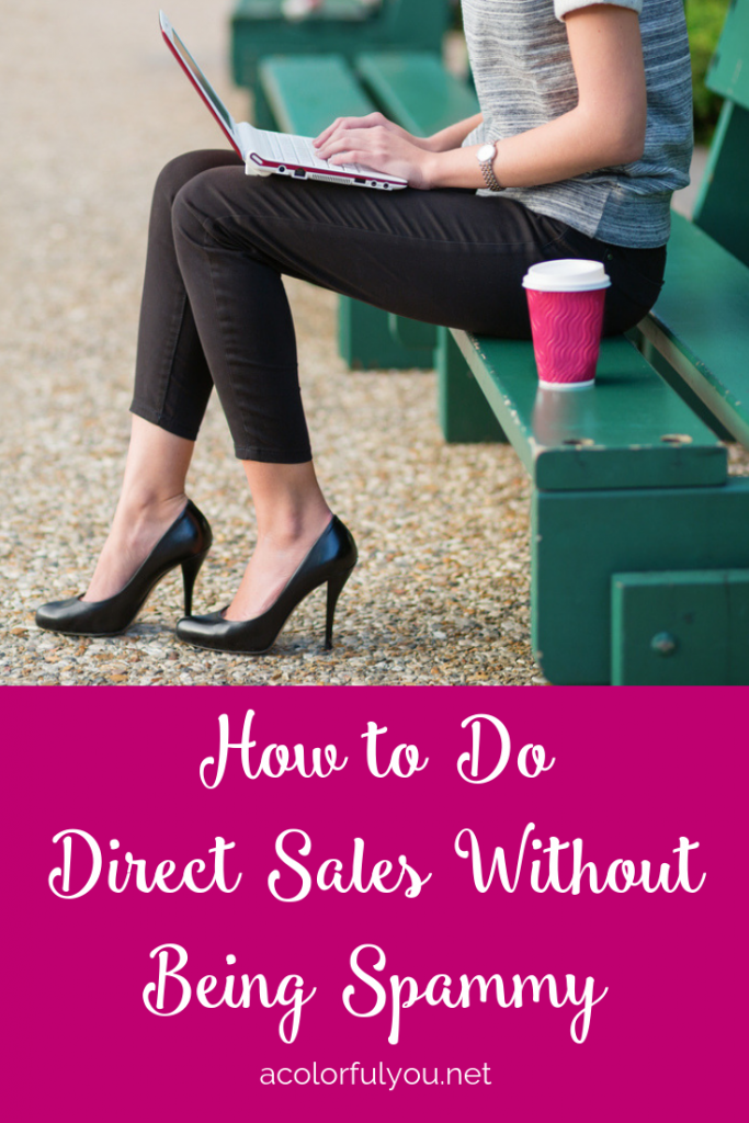 How To Do Direct Sales Without Being Spammy www.acolorfulyou.net
