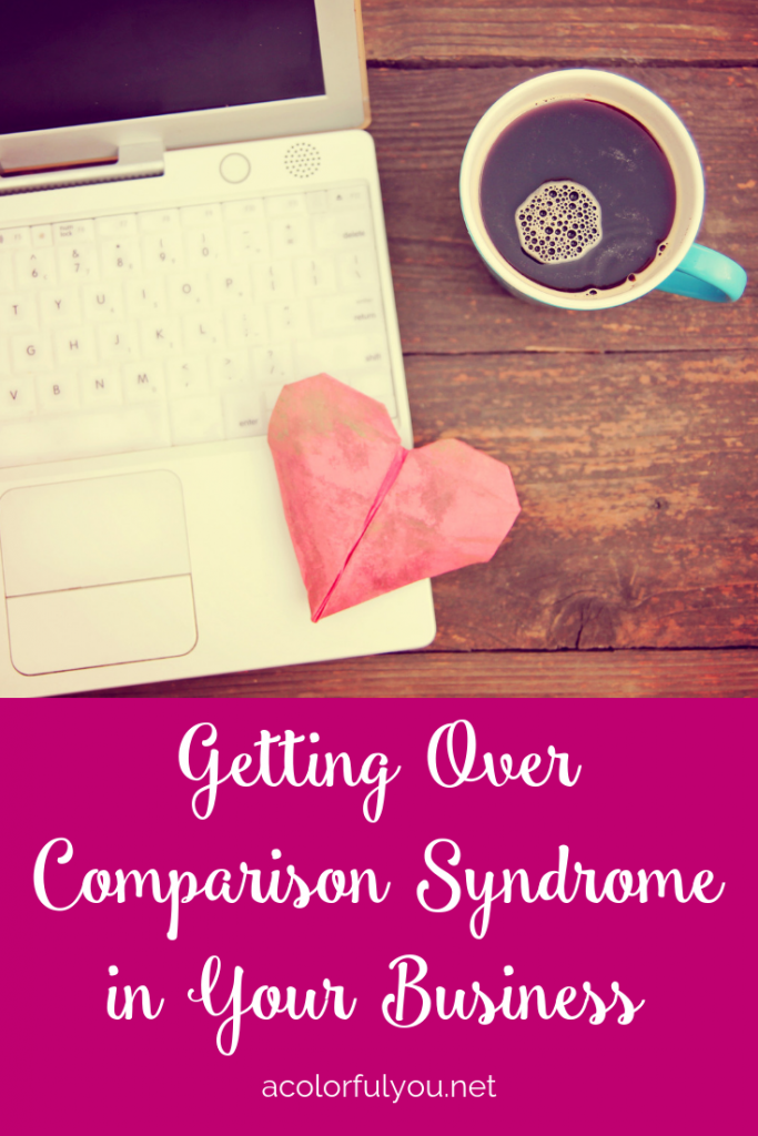 Getting Over Comparison Syndrome in Your Business www.acolorfulyou.net