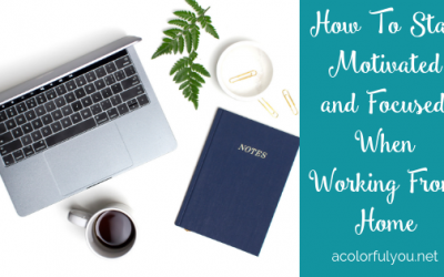 How To Stay Motivated and Focused When Working From Home