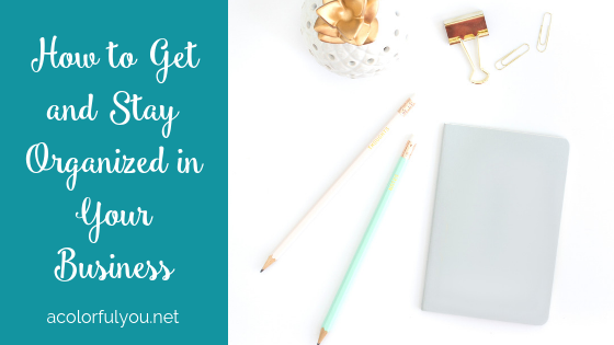 How to Get and Stay Organized in Your Business