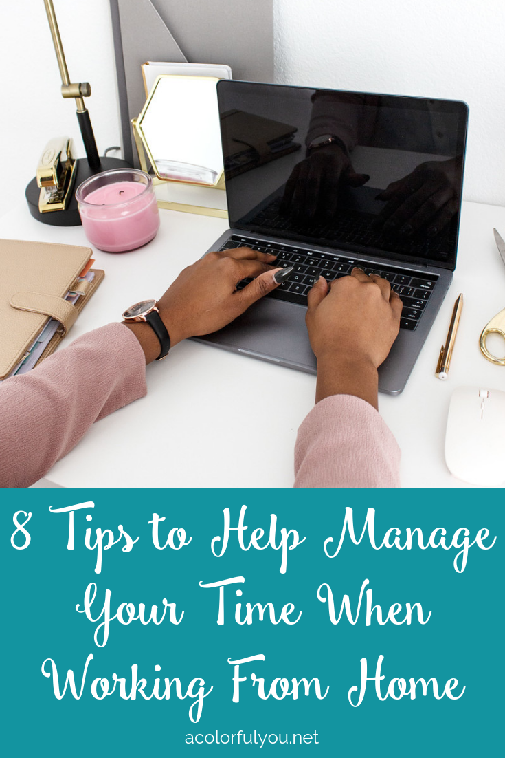 8 Tips to Help Manage Your Time When Working From Home - acolorfulyou.net