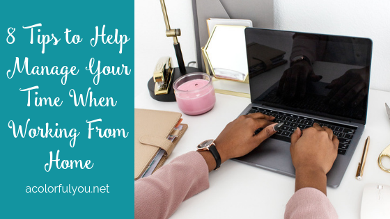 8 Tips to Help Manage Your Time When Working From Home